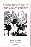 Ethical Responsibility in Pharmacy Practice, Buerki, Robert A. and Vottero, Louis D., 0931292379