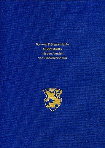 Die Vor  Und Frühgeschichte Rudolstadts Mit Den Annalen Von 775 786 Bis 1503 Und Einem Exkurs Aus Der Geschichte Saalfelds