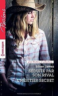 Séduite par son rival - L'héritier secret par Silver James
