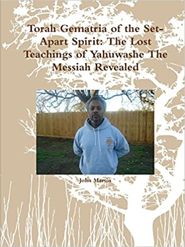 Torah Gematria of the Set-Apart Spirit: The Lost Teachings of Yahuwashe The Messiah Revealed
