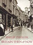 Britain Then and Now, Philip Ziegler, 0297823906