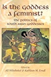 Is the Goddess a Feminist? : The Politics of South Asian Goddesses, Erndl, Kathleen M., 081473619X