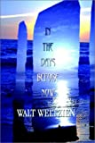 In the Days Before Now, Walt Weltzien, 0759658234