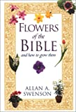 Flowers of the Bible, Allan A. Swenson and Allan Swenson, 080652314X