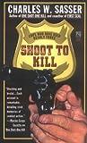 Shoot to Kill, Charles W. Sasser, 0671789295