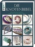 Die Knotenbibel: Schmuckstücke gestalten mit Knüpf- und Flechttechniken