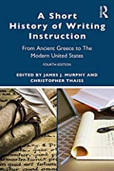A Short History of Writing Instruction: From Ancient Greece to The Modern United States Kindle Edition