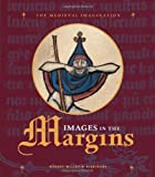 Images in the Margins (Medieval Imagination)