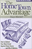 The Home Town Advantage : How to Defend Your Main Street Against Chain Stores... and Why It Matters, Mitchell, Stacy, 0917582896