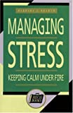 img - for Managing Stress: Keeping Calm Under Fire (Briefcase Books Series) book / textbook / text book