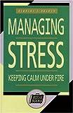 Managing Stress: Keeping Calm Under Fire (Briefcase Books)