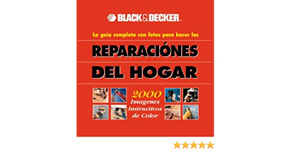 Black & Decker: la guía completa con fotos para hacer las reparaciones del hogar: Black & Decker, Creative Publishing international: 9782744133343: ...