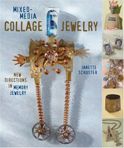 Mixed Media Collage Jewelry - Mixed-Media Collage Jewelry: New Directions in Memory Jewelry