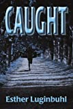 Caught, Esther Luginbuhl, 0595337708