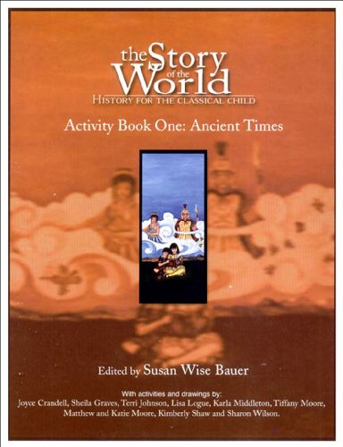 The Story of the World: History for the Classical Child; Activity Book One: Ancient Times, First Edition