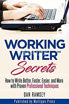 Working Writer Secrets: How to Write Better, Faster, Easier, and More with Proven Professional Techniques (Working Writer Series Book 2) by [Ramsey, Dan]