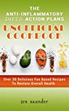 The Anti-Inflammatory Diet & Action Plans Unofficial Cookbook: Over 30 Delicious Fan Based Recipes To Restore Overall Health (Beginners, Simple Recipes, Reduce Inflammation, Heal The Immune System)