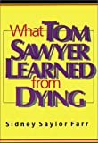 img - for What Tom Sawyer Learned from Dying book / textbook / text book