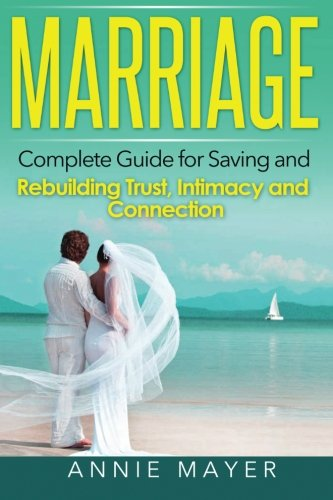 Marriage: Complete Guide for Saving and Rebuilding Trust, Intimacy and Connection (Marriage Counseling, Marriage Help, I