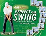 Golf Digest Perfect Your Swing, Matthew Rudy, 1552979865