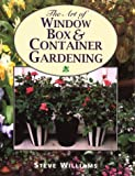 Art of Window Box and Container Gardening, Steve Williams, 1880908514