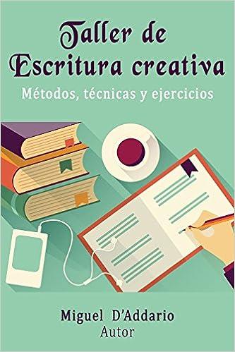 Taller de Escritura creativa: Métodos, técnicas y ejercicios ...