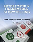 Getting Started in Transmedia Storytelling: A Practical Guide for Beginners 2nd Edition