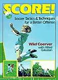 Score!: Soccer Tactics & Techniques for a Better Offense