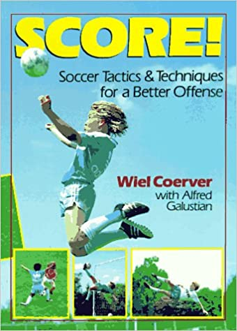 Score!: Soccer Tactics and Techniques for a Better Offense: Amazon ...