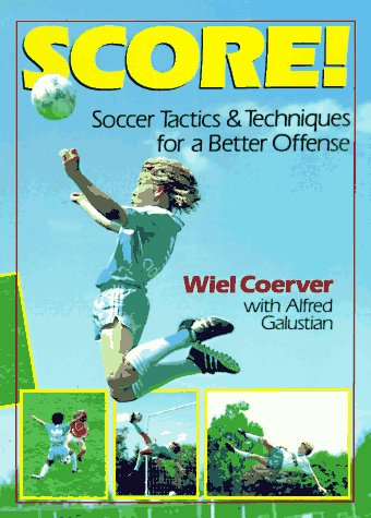 Score!: Soccer Tactics & Techniques for a Better Offense