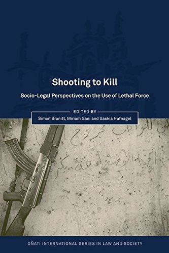 Shooting to Kill: Socio-Legal Perspectives on the Use of Lethal Force (Onati International Series in Law and Society)