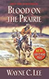 Blood on the Prairie, Wayne C. Lee, 084396099X