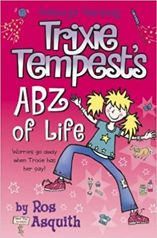 Book Trixie Tempest's ABZ of Life (Tweenage Tearaway, Book 3): Vol 1 by Ros Asquith (2011-09-09)