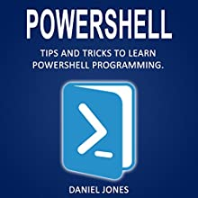 Powershell: Tips and Tricks to Learn Powershell Programming Audiobook by Daniel Jones Narrated by Pete Beretta