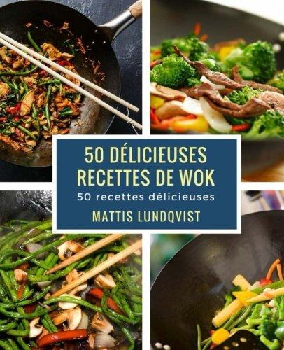 50 délicieuses recettes de wok: 50 recettes délicieuses (French Edition)
