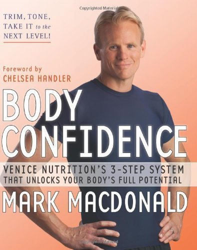 Body Confidence: Venice Nutrition's 3-Step System That Unlocks Your Body's Full Potential 1st (first) Edition by Mark Macdonald [2011]