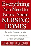 Everything You Need to Know about Nursing Homes, Charlotte Digregorio, 096233183X