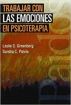 Trabajar Con Las Emociones En Psicoterapia (Psicologia, Psiquiatria, Psicoterapia/ Psychology, Psychiatry, Psychotherapy)