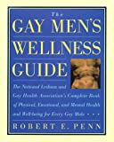 Gay Men's Wellness Guide, Robert E. Penn, 0805047719
