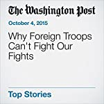 Why Foreign Troops Can't Fight Our Fights | Phillip Carter
