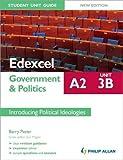 Edexcel A2 Government & Politics Student Unit Guide New Edition: Unit 3B Introducing Political Ideologies