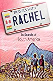 : Travels with Rachel: In Search of South America