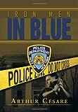 Iron Men in Blue, Arthur Cesare, 1483602974