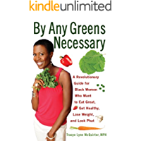 By Any Greens Necessary: A Revolutionary Guide for Black Women Who Want to Eat Great, Get Healthy, Lose Weight, and Look Phat (English Edition)