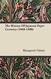 The History of Japanese Paper Currency, Masayoshi Takaki, 1446079023