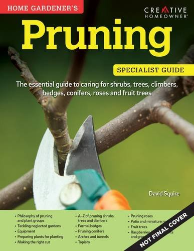 Home Gardener's Pruning: The Essential Guide to Caring for Shrubs, Trees, Climbers, Hedges, Conifers, Roses and Fruit Trees. (Home Gardener's Specialist Guide)