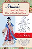 Mulan's Legend and Legacy in China and the United States, Lan Dong, 159213971X