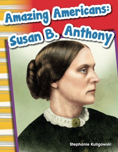 Teacher Created Materials - Primary Source Readers: Amazing Americans: Susan B. Anthony - Grade 1 - Guided Reading Level ()