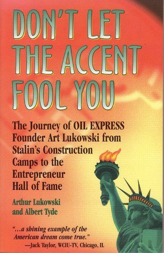 (Don't let the accent fool you: The journey of Oil Express founder, Art Lukowksi, from Stalin's construction camps to the Entrepreneur Hall of Fame)