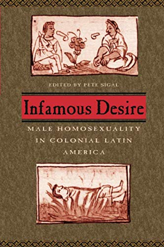Infamous Desire: Male Homosexuality in Colonial Latin...